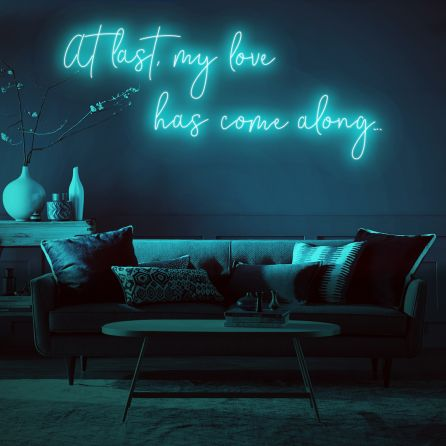 At Last My Love Has Come Along LED Neon Sign (Custom Options: Color, Size, Dimmable, Plug-in/Battery Operated, Wall Mounted, Self Standing, Hanging from Window/Ceiling, Indoor/Outdoor Use)