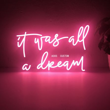 It Was All A Dream LED Neon Sign (Custom Options: Color, Size, Dimmable, Plug-in/Battery Operated, Wall Mounted, Self Standing, Hanging from Window/Ceiling, Indoor/Outdoor Use)