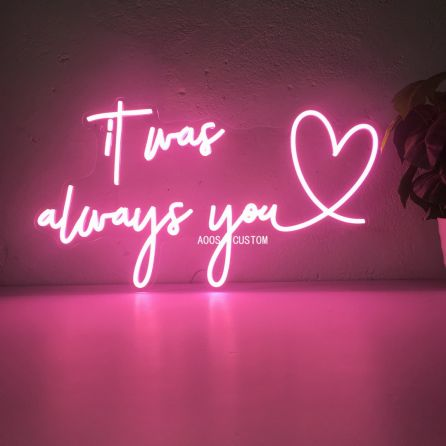 It Was Alway You LED Neon Sign (Custom Options: Color, Size, Dimmable, Plug-in/Battery Operated, Wall Mounted, Self Standing, Hanging from Window/Ceiling, Indoor/Outdoor Use)